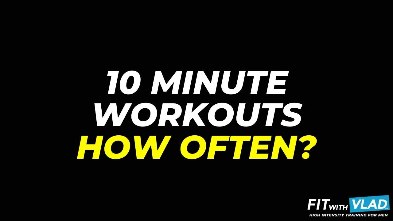How Often To Do 10 Minute Workouts