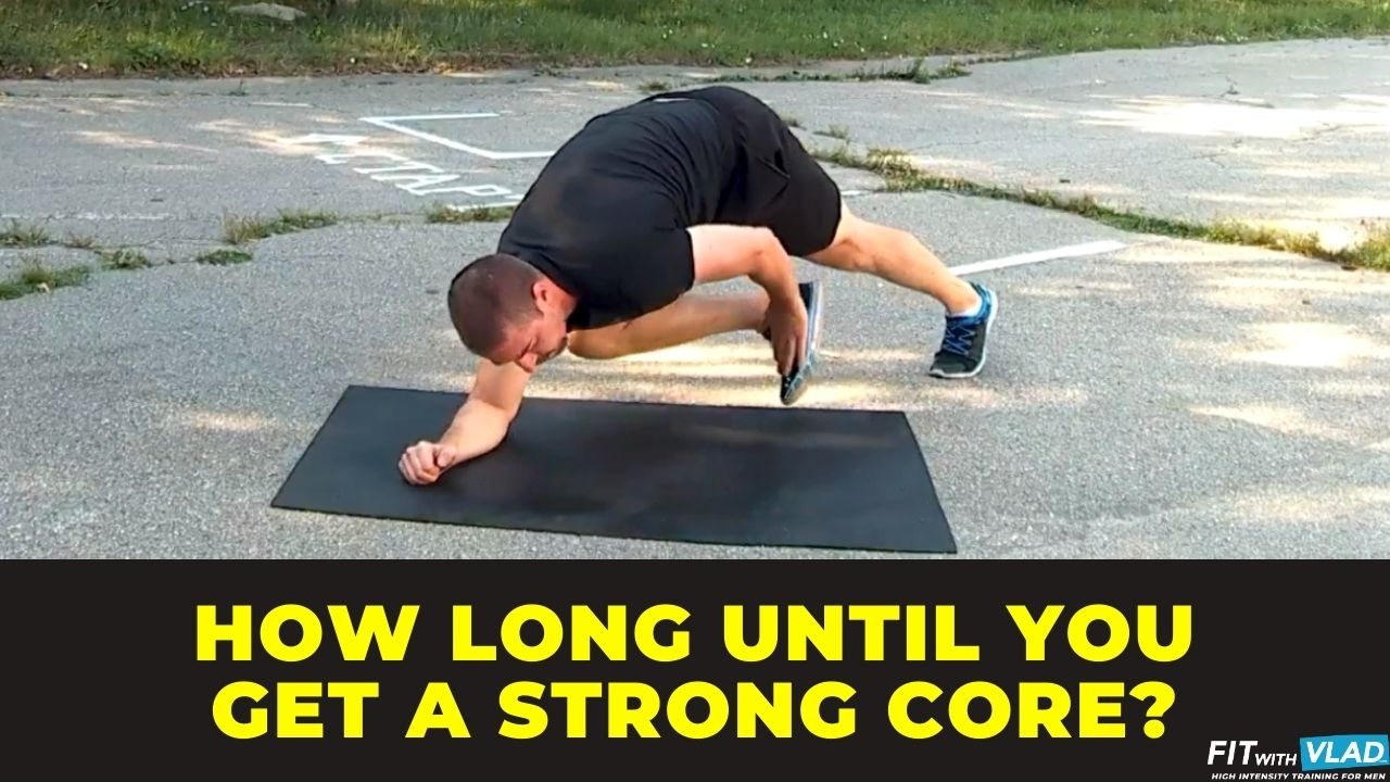 how long does it takes to get a stronger core