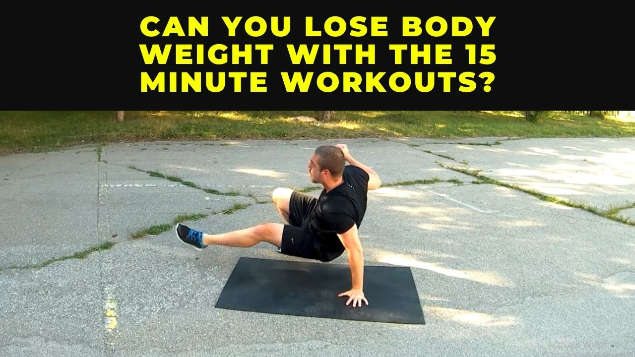 Can you lose body weight with the 15 minute HIIT workouts