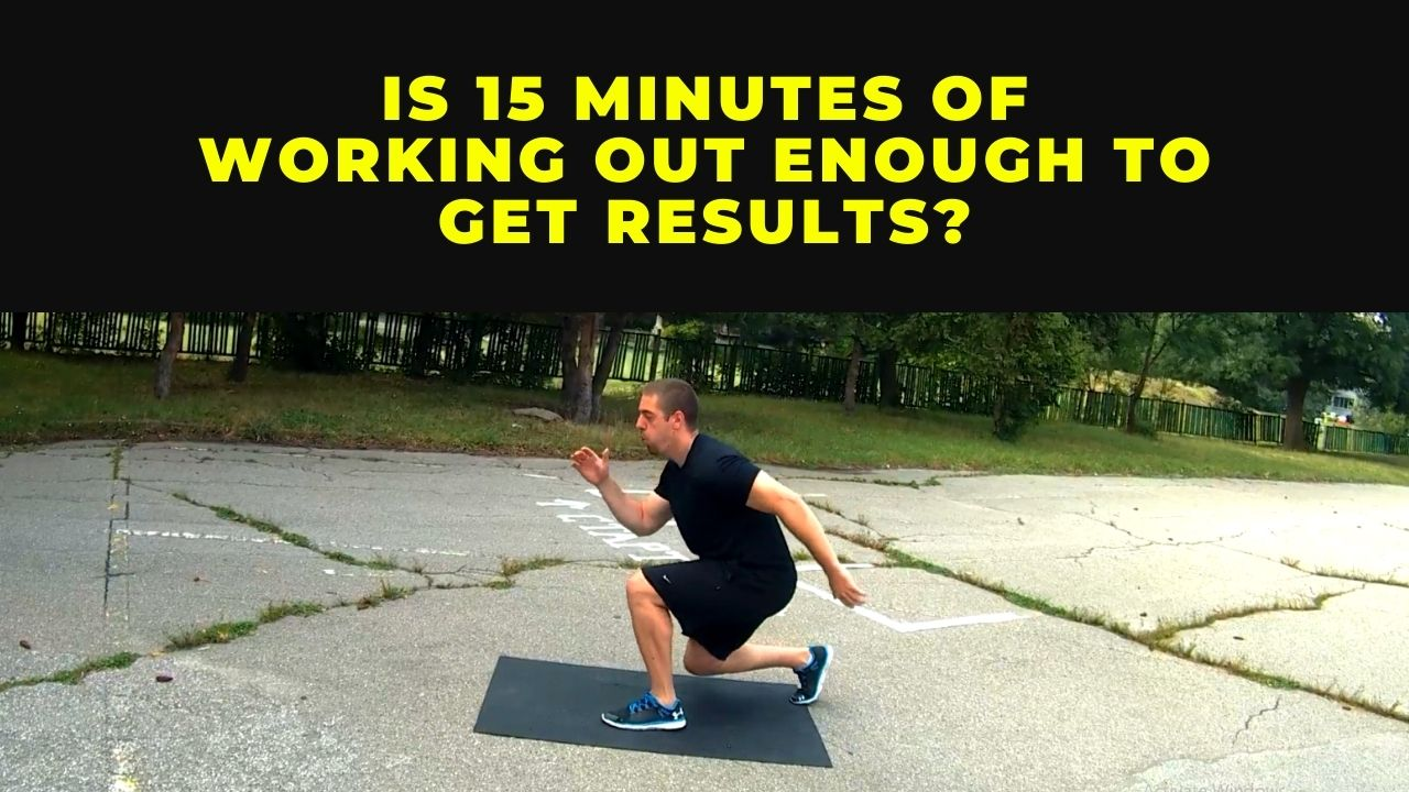 Is 15 minutes of working out enough to get results